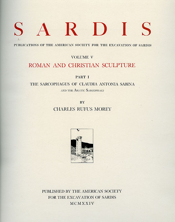 Sardis Volume V: Roman and Christian Sculpture, Part I: The Sarcophagus of Claudia Antonia Sabina and the Asiatic Sarcophagi